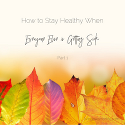 How to Stay Healthy When Everyone Else is Getting Sick