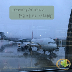 Leaving America, Destination: Germany!